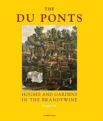 The Du Ponts: Houses and Gardens in the Brandywine 1900-1951