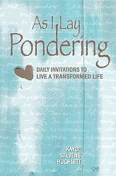 As I Lay Pondering: Daily Invitations to Live a Transformed Life