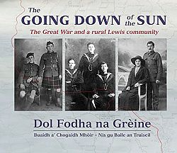 The Going Down of the Sun: The Great War and a Rural Lewis Community: Dol Fodha na Greine: Buaidh a' Chogaidh Mhoir - Nis Gu Baile an Truiseil